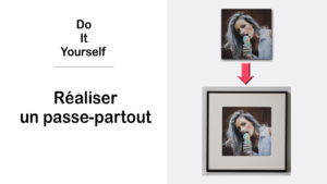 Read more about the article DIY – Fabriquer votre passe-partout pour vos photos