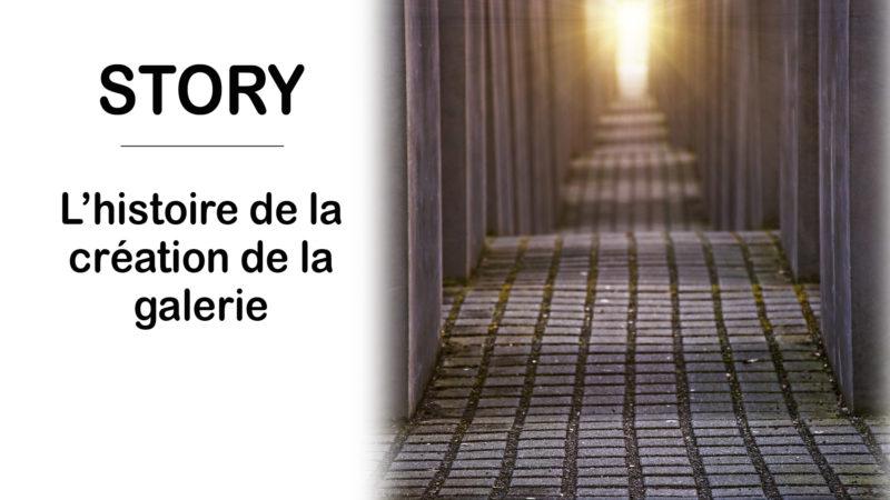 Read more about the article Story – Voici l'histoire de la création de la galerie