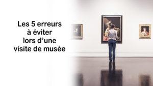 Read more about the article Les 5 erreurs à éviter lors d'une visite de musée