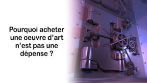 Read more about the article Pourquoi acheter une œuvre d'art n'est pas une dépense ?